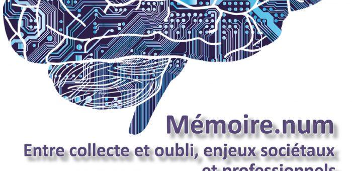 """13/12/2016 – Journée d'étude """"Mémoire.num – Entre collecte et oubli, enjeux sociétaux et professionnels"""""""