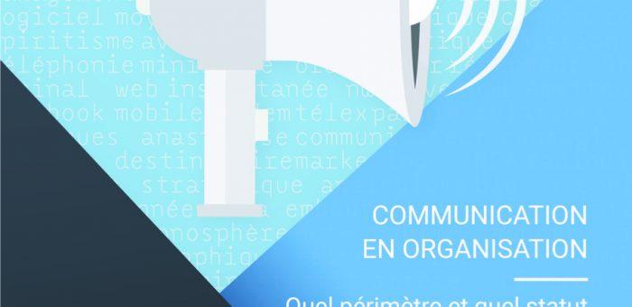 """11/12/2017 – Journée d'étude """"Communication en organisation – Quel périmètre et quel statut pour une fonction hybride ?"""""""