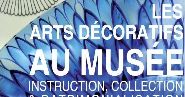 """30 – 31/03/2017 – Colloque """"Les arts décoratifs au musée – Instruction, collection et patrimonialisation"""""""